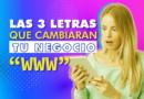 """LAS 3 LETRAS QUE CAMBIARÁN TU NEGOCIO """"WWW"""""""